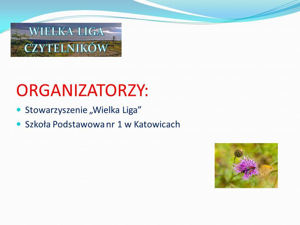 """ORGANIZATORZY: Stowarzyszenie """"Wielka Liga"""" Szkoła Podstawowa nr 1 w Katowicach"""