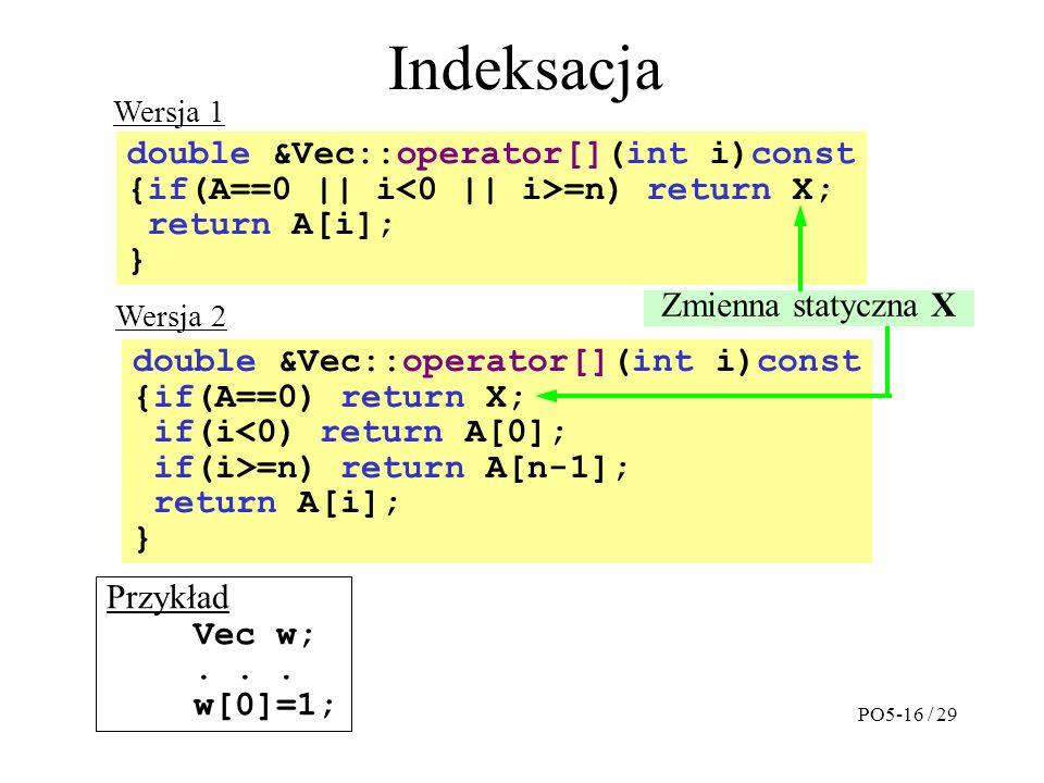 Indeksacja double &Vec::operator[](int i)const {if(A==0 || i =n) return X; return A[i]; } Przykład Vec w;...