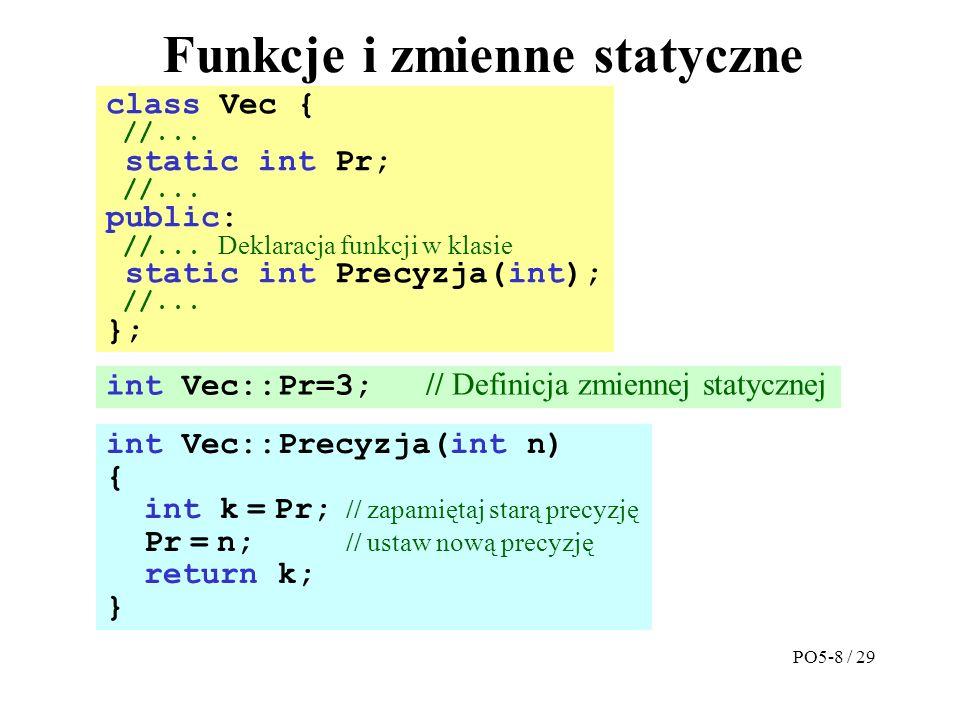 Funkcje i zmienne statyczne class Vec { //... static int Pr; //...