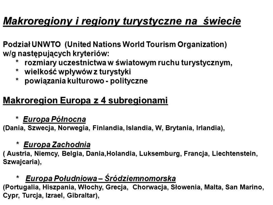 Makroregiony i regiony turystyczne na świecie Podział UNWTO (United Nations World Tourism Organization) w/g następujących kryteriów: * rozmiary uczestnictwa w światowym ruchu turystycznym, * rozmiary uczestnictwa w światowym ruchu turystycznym, * wielkość wpływów z turystyki * wielkość wpływów z turystyki * powiązania kulturowo - polityczne * powiązania kulturowo - polityczne Makroregion Europa z 4 subregionami * Europa Północna * Europa Północna (Dania, Szwecja, Norwegia, Finlandia, Islandia, W, Brytania, Irlandia), * Europa Zachodnia * Europa Zachodnia ( Austria, Niemcy, Belgia, Dania,Holandia, Luksemburg, Francja, Liechtenstein, Szwajcaria), * Europa Południowa – Śródziemnomorska * Europa Południowa – Śródziemnomorska (Portugalia, Hiszpania, Włochy, Grecja, Chorwacja, Słowenia, Malta, San Marino, Cypr, Turcja, Izrael, Gibraltar),