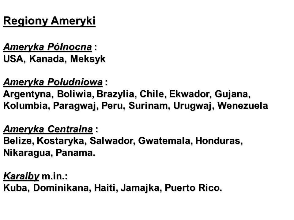Regiony Ameryki Ameryka Północna : USA, Kanada, Meksyk Ameryka Południowa : Argentyna, Boliwia, Brazylia, Chile, Ekwador, Gujana, Kolumbia, Paragwaj, Peru, Surinam, Urugwaj, Wenezuela Ameryka Centralna : Belize, Kostaryka, Salwador, Gwatemala, Honduras, Nikaragua, Panama.