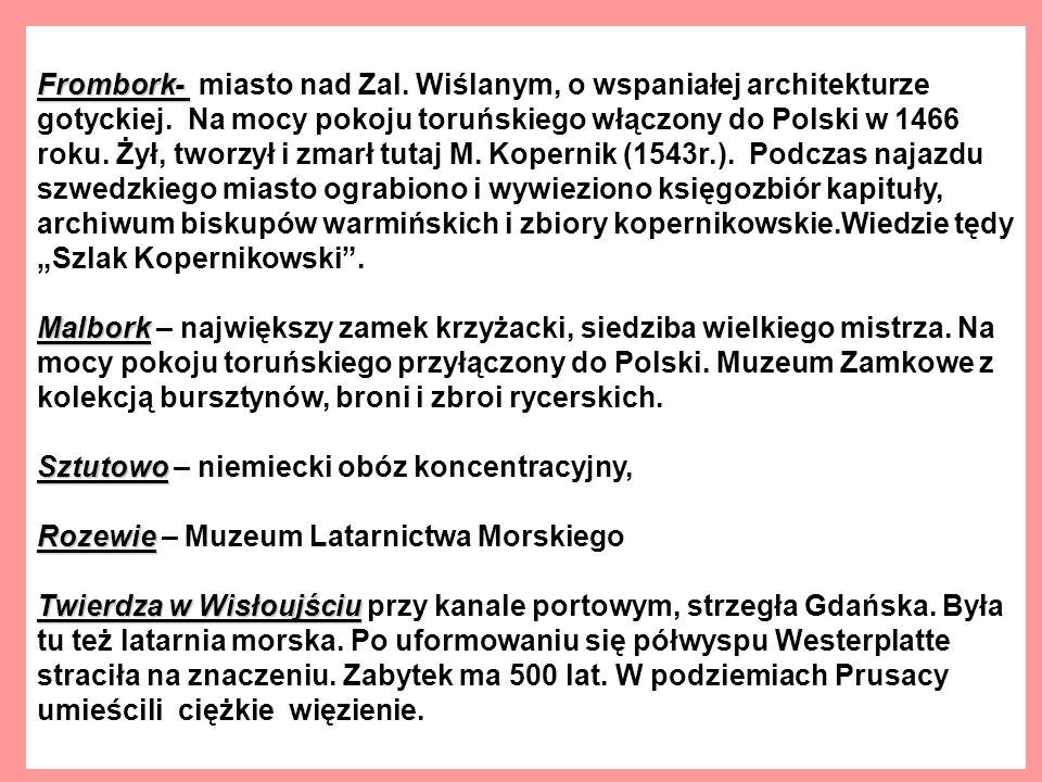 Frombork- Frombork- miasto nad Zal.Wiślanym, o wspaniałej architekturze gotyckiej.
