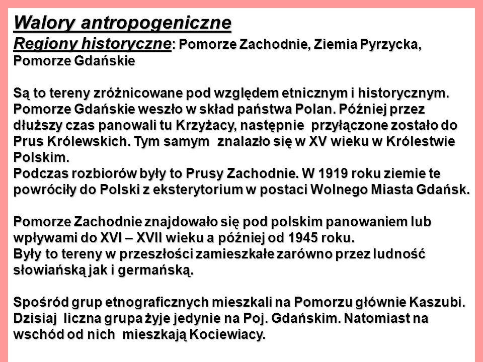 Walory antropogeniczne Regiony historyczne : Pomorze Zachodnie, Ziemia Pyrzycka, Pomorze Gdańskie Są to tereny zróżnicowane pod względem etnicznym i historycznym.