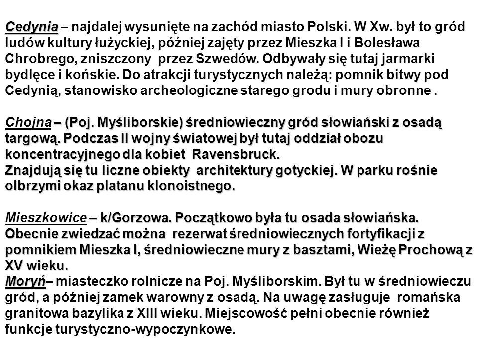 Cedynia Cedynia – najdalej wysunięte na zachód miasto Polski.