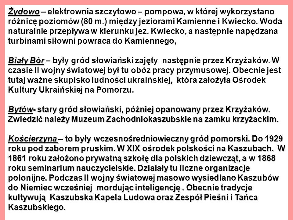 Żydowo Żydowo – elektrownia szczytowo – pompowa, w której wykorzystano różnicę poziomów (80 m.) między jeziorami Kamienne i Kwiecko.