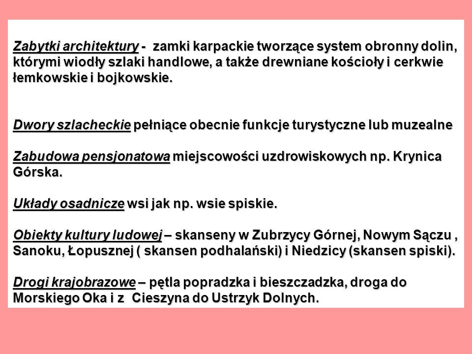 Zabytki architektury - zamki karpackie tworzące system obronny dolin, którymi wiodły szlaki handlowe, a także drewniane kościoły i cerkwie łemkowskie i bojkowskie.