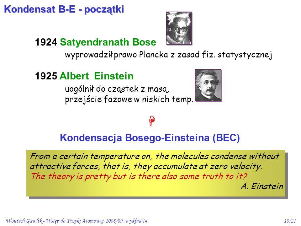 Wojciech Gawlik - Wstęp do Fizyki Atomowej, 2008/09. wykład 1410/21 1924 Satyendranath Bose wyprowadził prawo Plancka z zasad fiz. statystycznej 1925
