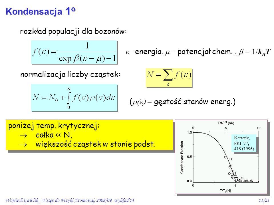 Wojciech Gawlik - Wstęp do Fizyki Atomowej, 2008/09. wykład 1411/21  = energia,  = potencjał chem.,  = 1/k B T rozkład populacji dla bozonów: poni