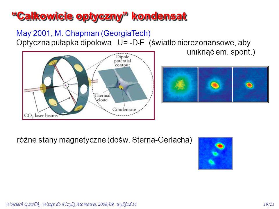 """Wojciech Gawlik - Wstęp do Fizyki Atomowej, 2008/09. wykład 1419/21 """"Całkowicie optyczny"""" kondensat May 2001, M. Chapman (GeorgiaTech) Optyczna pułapk"""