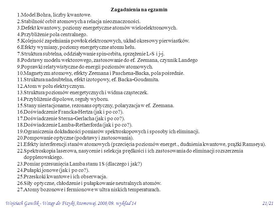 Wojciech Gawlik - Wstęp do Fizyki Atomowej, 2008/09. wykład 1421/21 1.Model Bohra, liczby kwantowe. 2.Stabilność orbit atomowych a relacja nieoznaczon