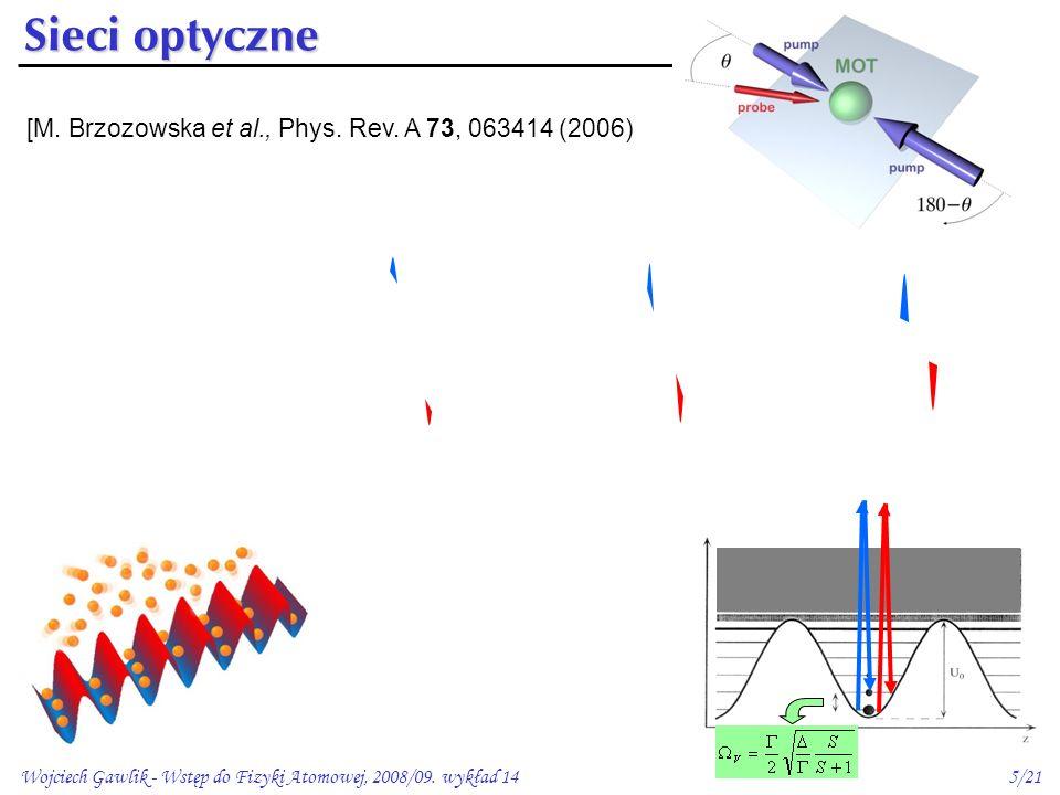 Wojciech Gawlik - Wstęp do Fizyki Atomowej, 2008/09. wykład 145/21     Sieci optyczne [M. Brzozowska et al., Phys. Rev. A 73, 063