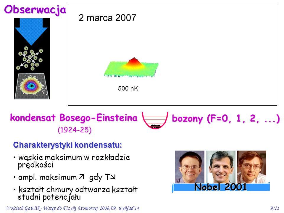 Wojciech Gawlik - Wstęp do Fizyki Atomowej, 2008/09. wykład 149/21 1995 - E. Cornell & C. Wieman (JILA) Rb 87 R. Hulet (Rice) Li 7 W. Ketterle (MIT) N