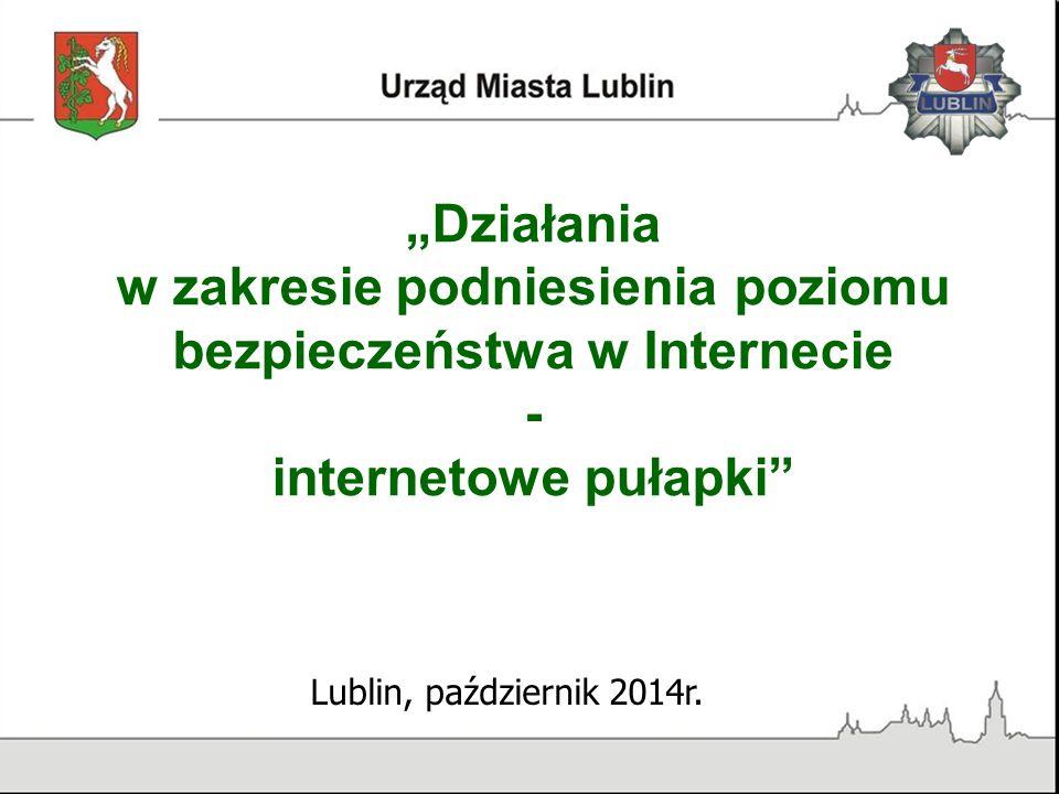 """""""Działania w zakresie podniesienia poziomu bezpieczeństwa w Internecie - internetowe pułapki"""" Lublin, październik 2014r."""