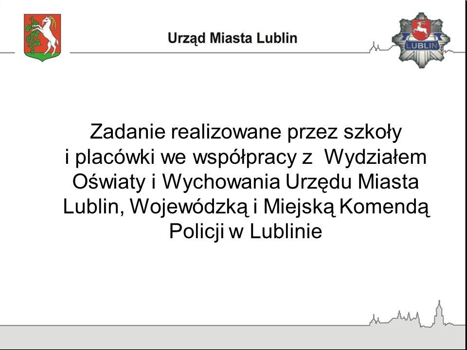 Zadanie realizowane przez szkoły i placówki we współpracy z Wydziałem Oświaty i Wychowania Urzędu Miasta Lublin, Wojewódzką i Miejską Komendą Policji