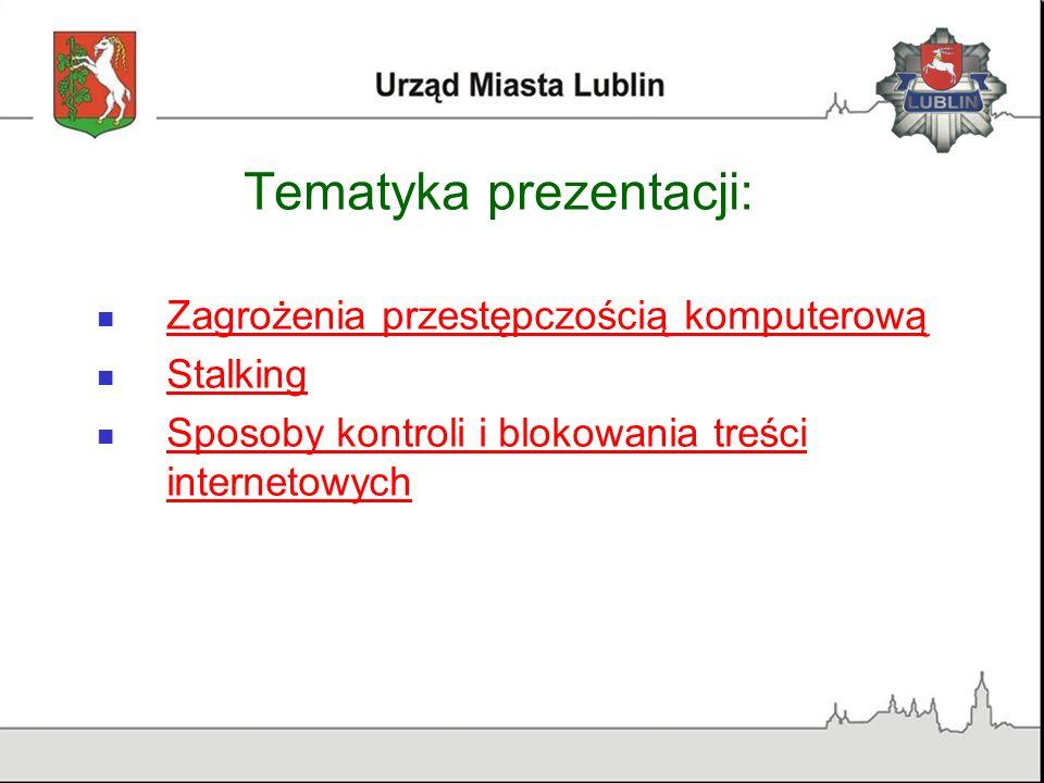 Tematyka prezentacji: Zagrożenia przestępczością komputerową Stalking Sposoby kontroli i blokowania treści internetowych Sposoby kontroli i blokowania
