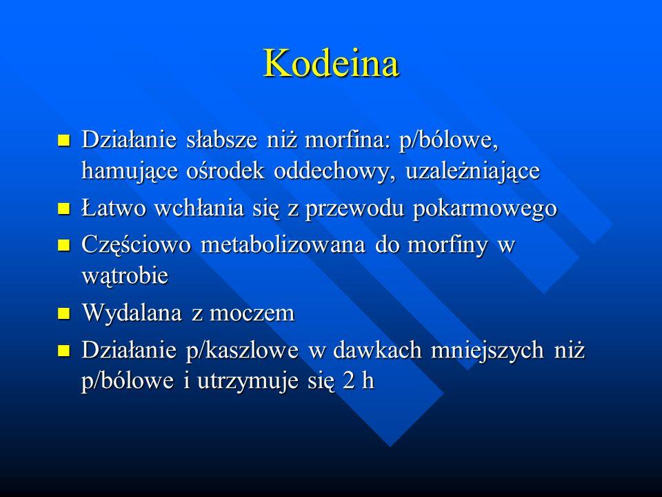 Kodeina Działanie słabsze niż morfina: p/bólowe, hamujące ośrodek oddechowy, uzależniające Działanie słabsze niż morfina: p/bólowe, hamujące ośrodek o