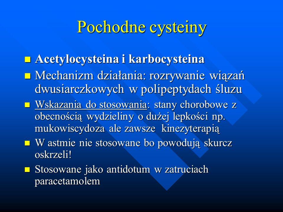 Pochodne cysteiny Acetylocysteina i karbocysteina Acetylocysteina i karbocysteina Mechanizm działania: rozrywanie wiązań dwusiarczkowych w polipeptyda