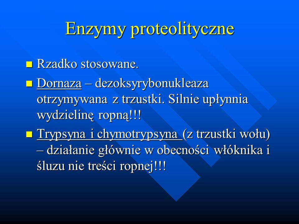 Enzymy proteolityczne Rzadko stosowane. Rzadko stosowane. Dornaza – dezoksyrybonukleaza otrzymywana z trzustki. Silnie upłynnia wydzielinę ropną!!! Do
