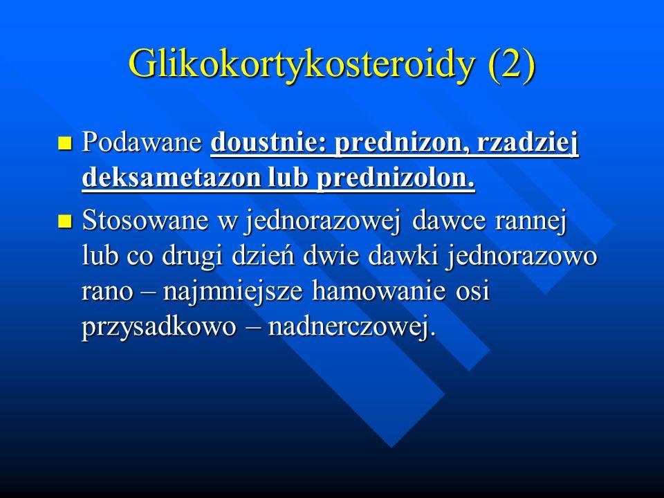 Glikokortykosteroidy (2) Podawane doustnie: prednizon, rzadziej deksametazon lub prednizolon. Podawane doustnie: prednizon, rzadziej deksametazon lub