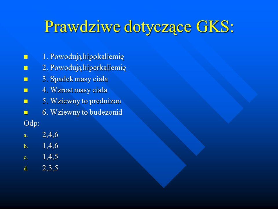 Prawdziwe dotyczące GKS: 1. Powodują hipokaliemię 1. Powodują hipokaliemię 2. Powodują hiperkaliemię 2. Powodują hiperkaliemię 3. Spadek masy ciała 3.