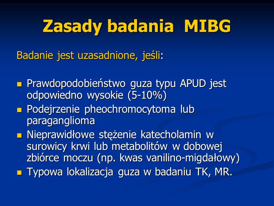 Zasady badania MIBG Badanie jest uzasadnione, jeśli: Prawdopodobieństwo guza typu APUD jest odpowiedno wysokie (5-10%) Prawdopodobieństwo guza typu AP