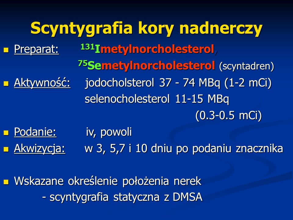 Scyntygrafia kory nadnerczy Preparat: 131 Imetylnorcholesterol, Preparat: 131 Imetylnorcholesterol, 75 Semetylnorcholesterol (scyntadren) 75 Semetylno