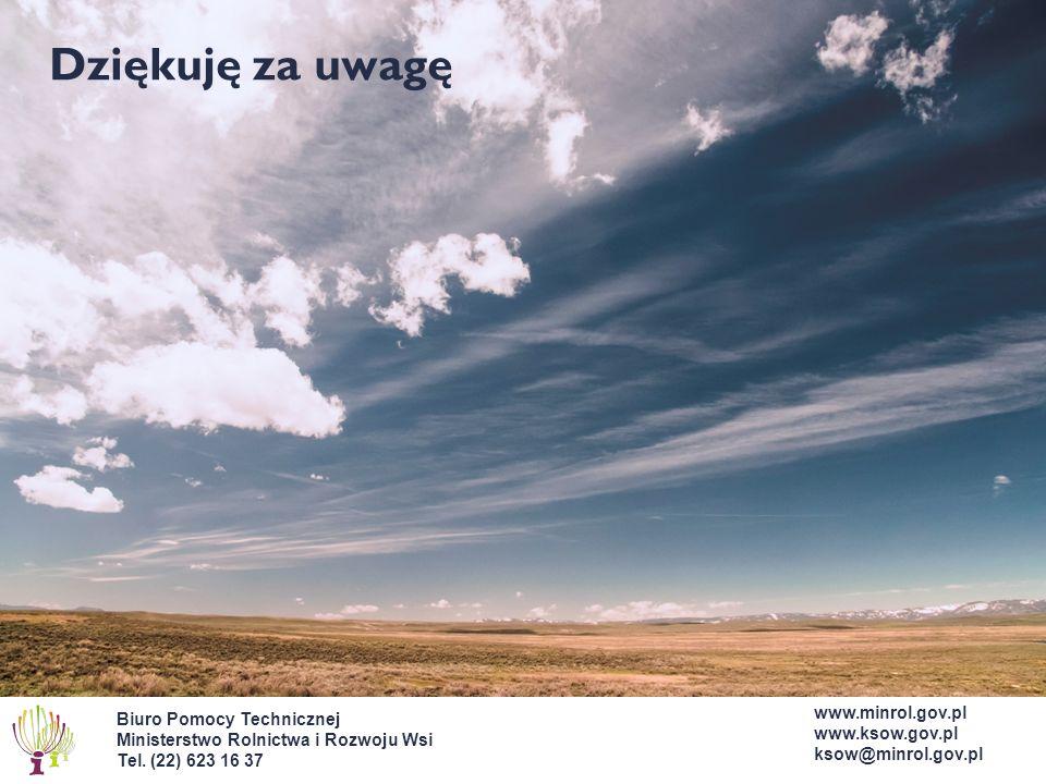 Biuro Pomocy Technicznej Ministerstwo Rolnictwa i Rozwoju Wsi Tel. (22) 623 16 37 Dziękuję za uwagę www.minrol.gov.pl www.ksow.gov.pl ksow@minrol.gov.