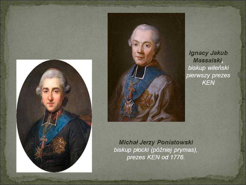 Ignacy Jakub Massalski, biskup wileński pierwszy prezes KEN Michał Jerzy Poniatowski biskup płocki (później prymas), prezes KEN od 1776.