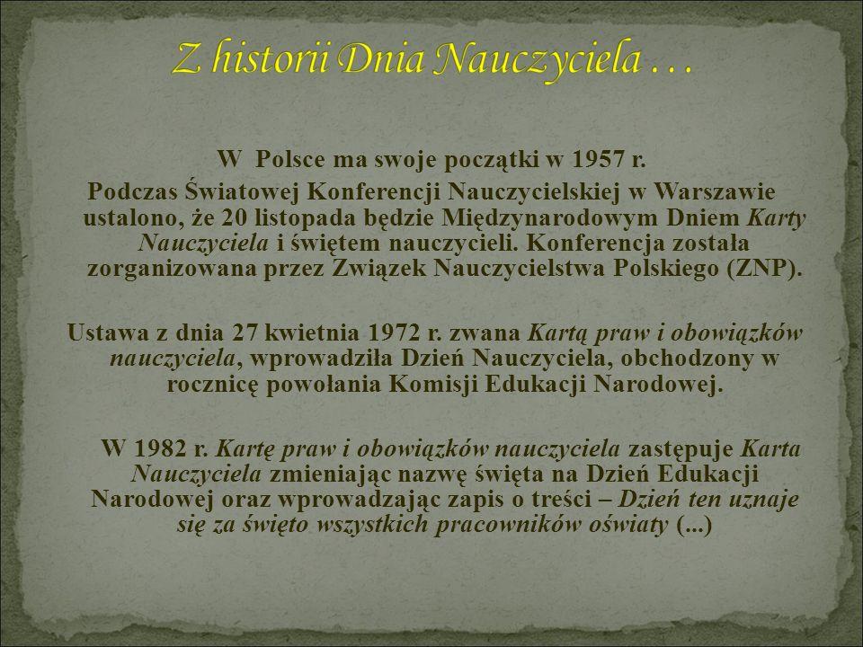 W Polsce ma swoje początki w 1957 r. Podczas Światowej Konferencji Nauczycielskiej w Warszawie ustalono, że 20 listopada będzie Międzynarodowym Dniem