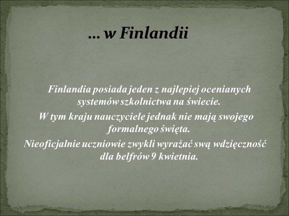 Finlandia posiada jeden z najlepiej ocenianych systemów szkolnictwa na świecie. W tym kraju nauczyciele jednak nie mają swojego formalnego święta. Nie