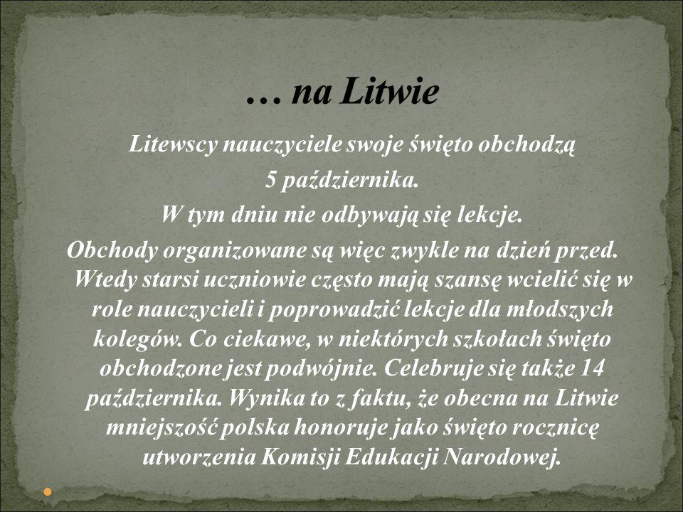 Litewscy nauczyciele swoje święto obchodzą 5 października. W tym dniu nie odbywają się lekcje. Obchody organizowane są więc zwykle na dzień przed. Wte