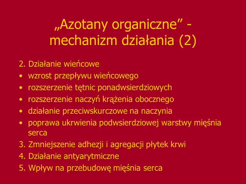 """""""Azotany organiczne"""" - mechanizm działania (2) 2. Działanie wieńcowe wzrost przepływu wieńcowego rozszerzenie tętnic ponadwsierdziowych rozszerzenie n"""