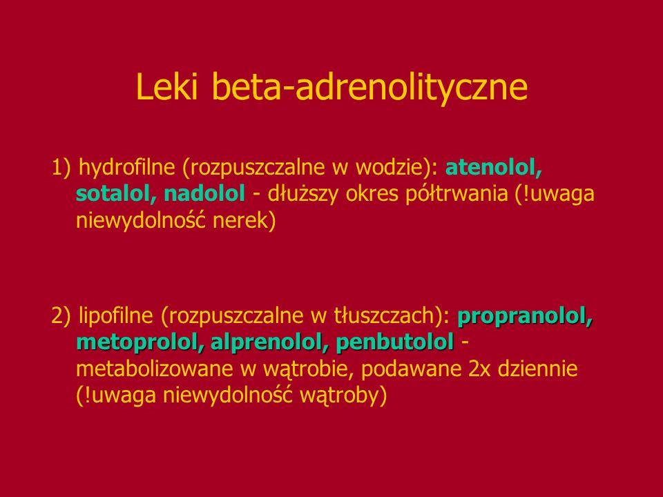 Leki beta-adrenolityczne 1) hydrofilne (rozpuszczalne w wodzie): atenolol, sotalol, nadolol - dłuższy okres półtrwania (!uwaga niewydolność nerek) pro