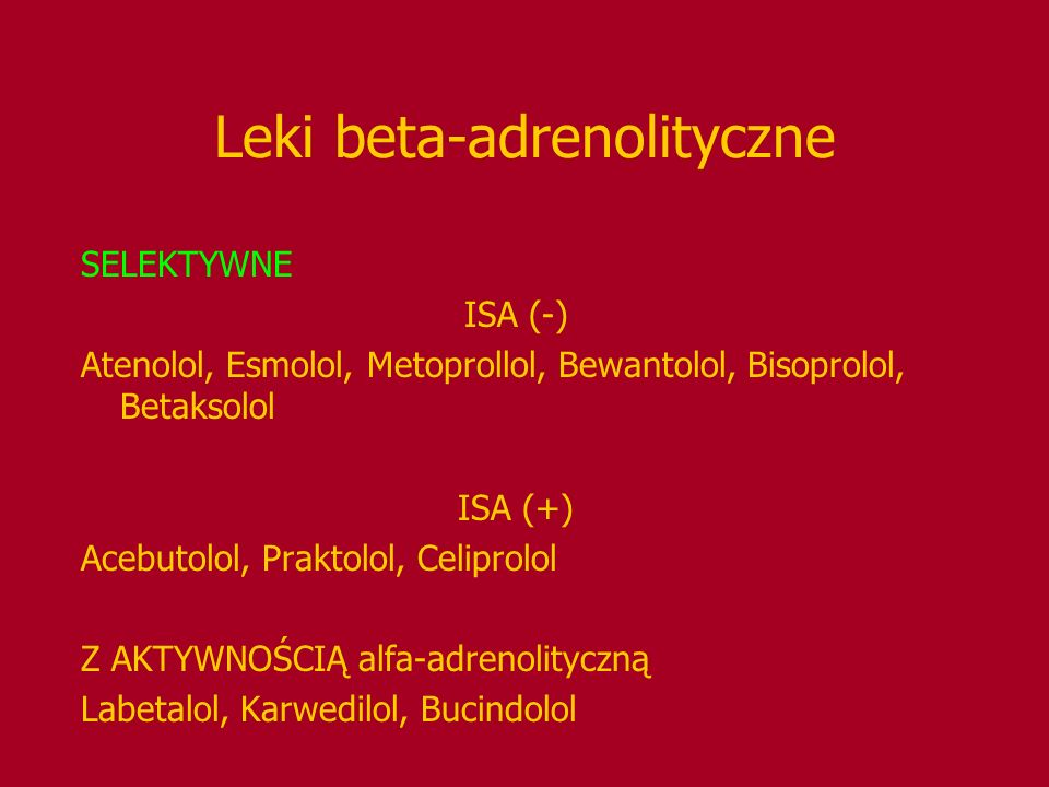 Leki beta-adrenolityczne SELEKTYWNE ISA (-) Atenolol, Esmolol, Metoprollol, Bewantolol, Bisoprolol, Betaksolol ISA (+) Acebutolol, Praktolol, Celiprol