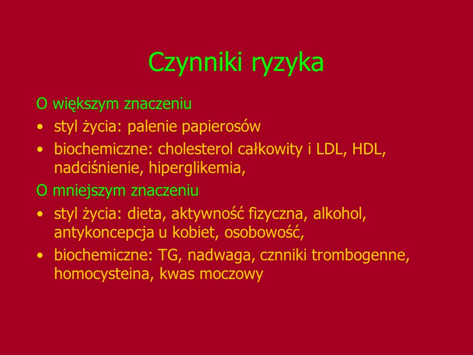 Czynniki ryzyka O większym znaczeniu styl życia: palenie papierosów biochemiczne: cholesterol całkowity i LDL, HDL, nadciśnienie, hiperglikemia, O mni