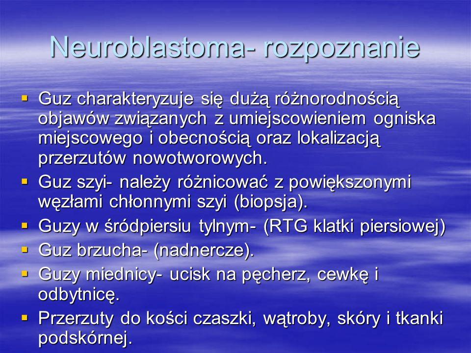Neuroblastoma- rozpoznanie  Guz charakteryzuje się dużą różnorodnością objawów związanych z umiejscowieniem ogniska miejscowego i obecnością oraz lok