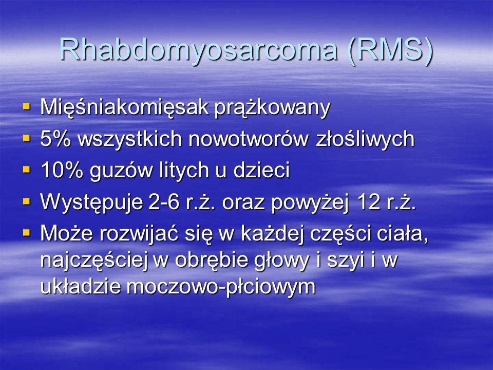 Rhabdomyosarcoma (RMS)  Mięśniakomięsak prążkowany  5% wszystkich nowotworów złośliwych  10% guzów litych u dzieci  Występuje 2-6 r.ż. oraz powyże