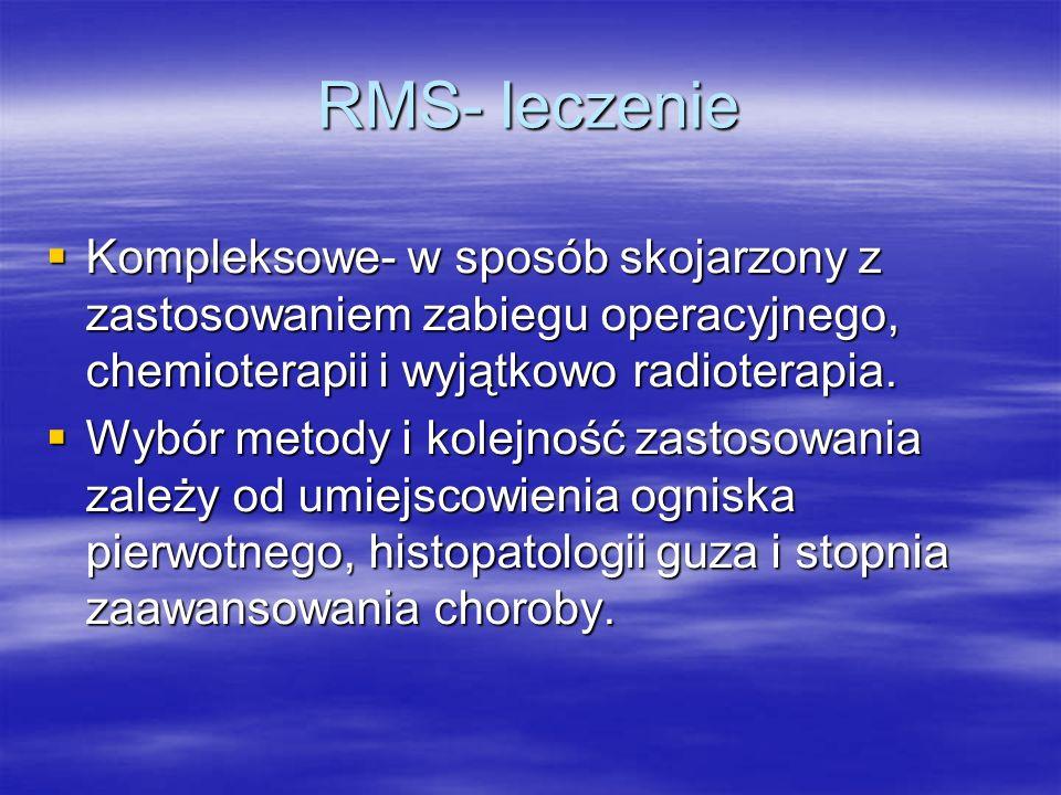 RMS- leczenie  Kompleksowe- w sposób skojarzony z zastosowaniem zabiegu operacyjnego, chemioterapii i wyjątkowo radioterapia.  Wybór metody i kolejn