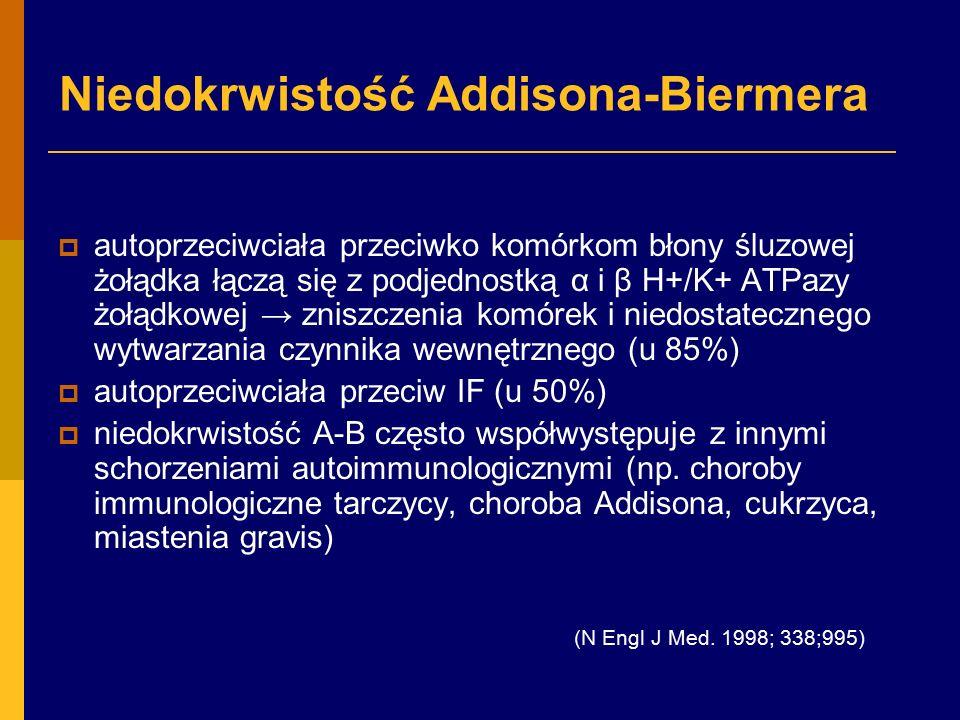 Niedokrwistość Addisona-Biermera  autoprzeciwciała przeciwko komórkom błony śluzowej żołądka łączą się z podjednostką α i β H+/K+ ATPazy żołądkowej → zniszczenia komórek i niedostatecznego wytwarzania czynnika wewnętrznego (u 85%)  autoprzeciwciała przeciw IF (u 50%)  niedokrwistość A-B często współwystępuje z innymi schorzeniami autoimmunologicznymi (np.