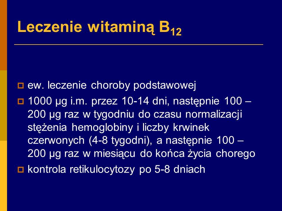 Leczenie witaminą B 12  ew.leczenie choroby podstawowej  1000 µg i.m.