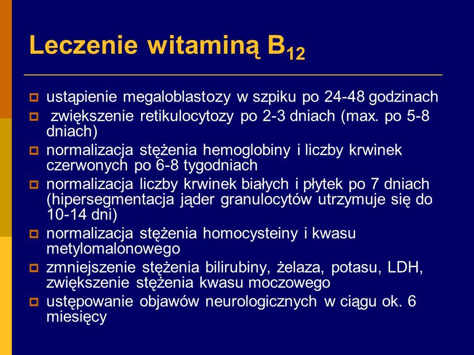 Leczenie witaminą B 12  ustąpienie megaloblastozy w szpiku po 24-48 godzinach  zwiększenie retikulocytozy po 2-3 dniach (max.