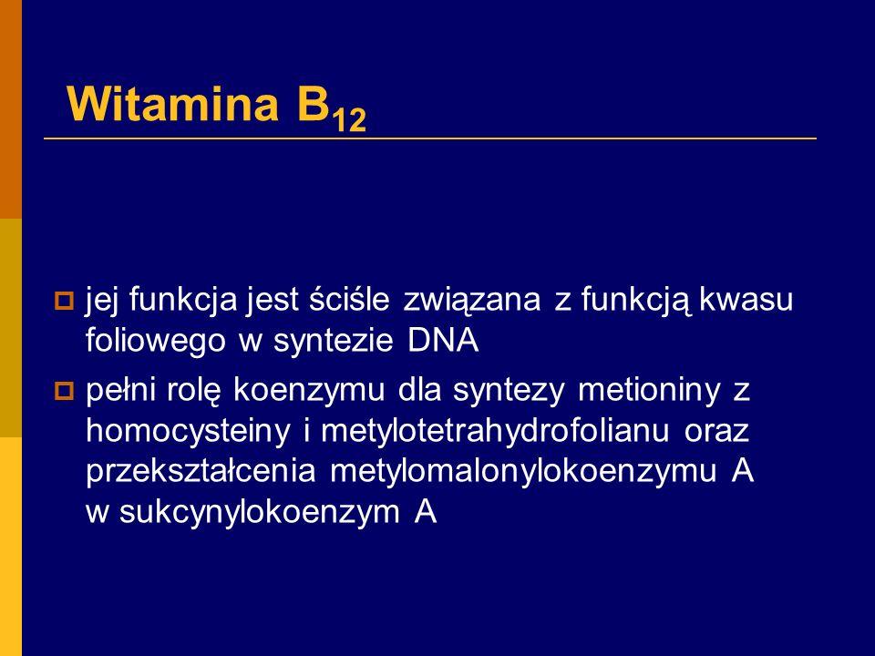 Witamina B 12  jej funkcja jest ściśle związana z funkcją kwasu foliowego w syntezie DNA  pełni rolę koenzymu dla syntezy metioniny z homocysteiny i metylotetrahydrofolianu oraz przekształcenia metylomalonylokoenzymu A w sukcynylokoenzym A
