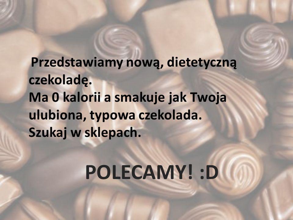 Przedstawiamy nową, dietetyczną czekoladę. Ma 0 kalorii a smakuje jak Twoja ulubiona, typowa czekolada. Szukaj w sklepach. POLECAMY! :D