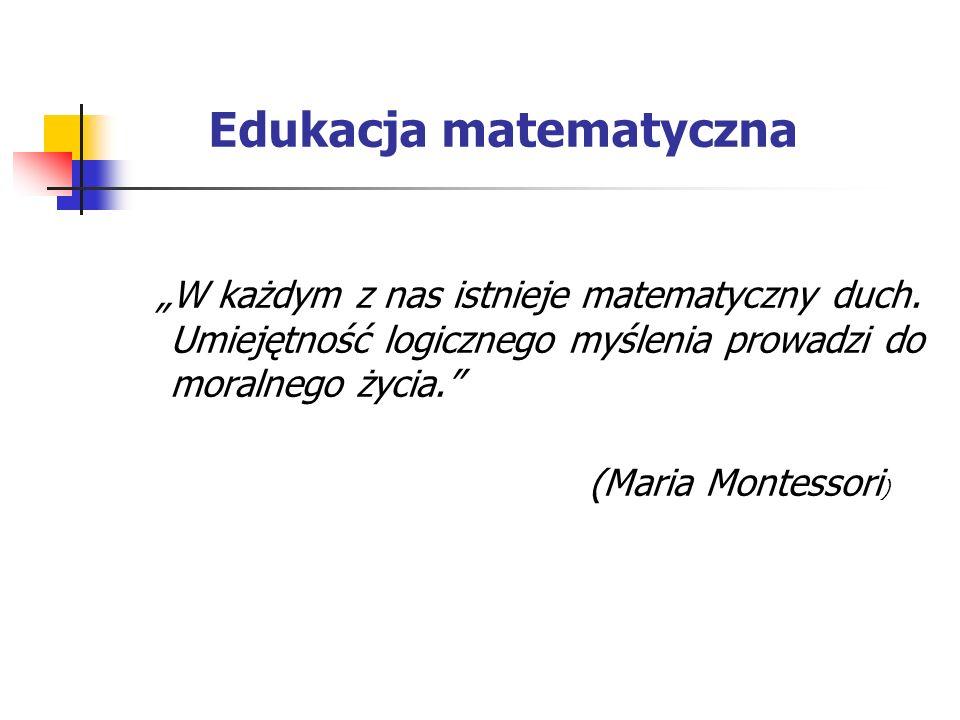 """Edukacja matematyczna """"W każdym z nas istnieje matematyczny duch."""