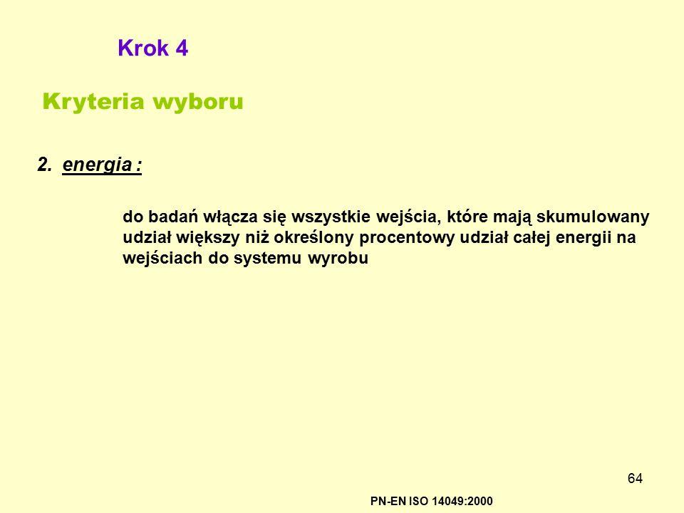 64 PN-EN ISO 14049:2000 Krok 4 Kryteria wyboru 2.energia : do badań włącza się wszystkie wejścia, które mają skumulowany udział większy niż określony
