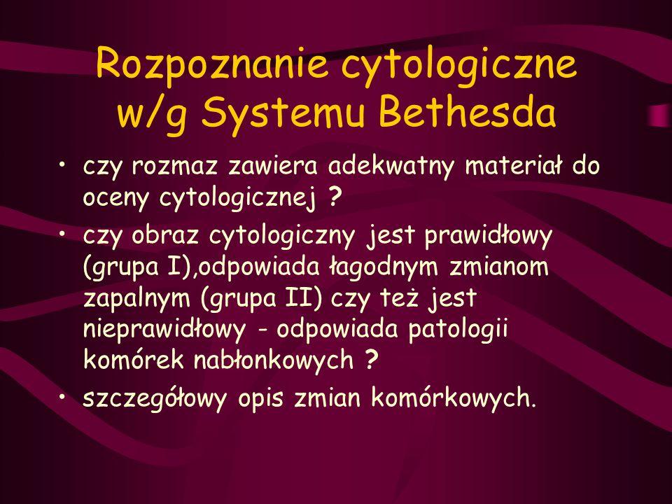 Rozpoznanie cytologiczne w/g Systemu Bethesda czy rozmaz zawiera adekwatny materiał do oceny cytologicznej ? czy obraz cytologiczny jest prawidłowy (g