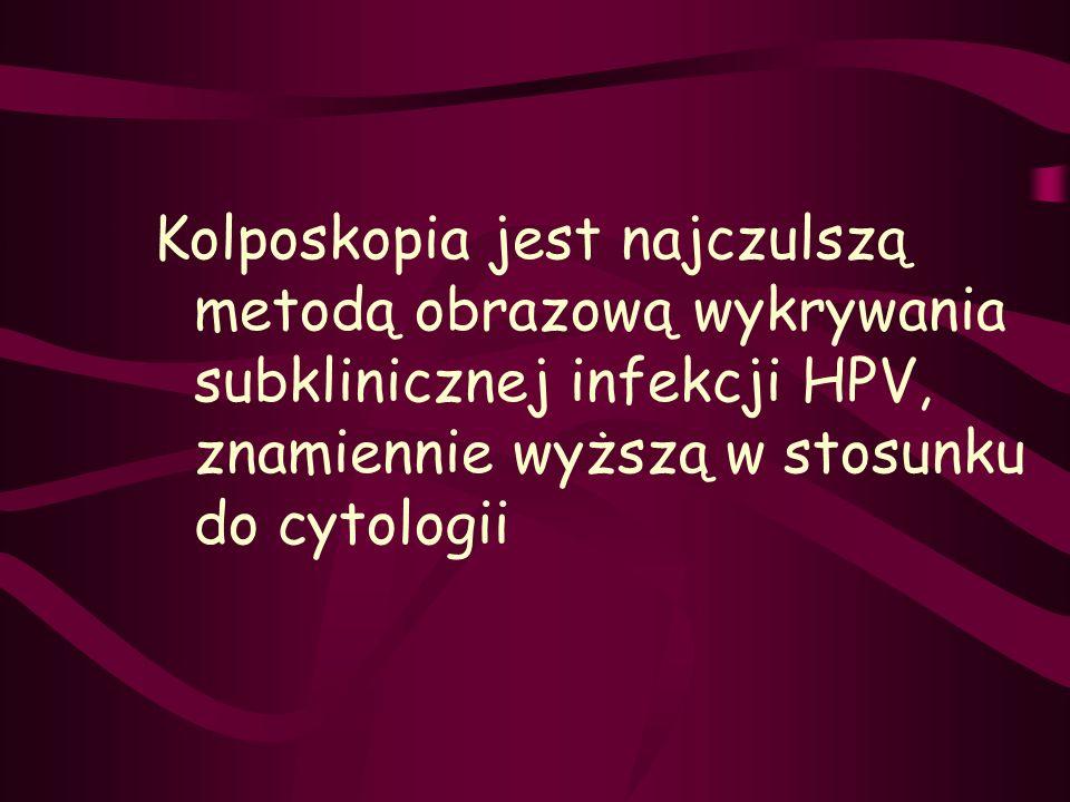 Kolposkopia jest najczulszą metodą obrazową wykrywania subklinicznej infekcji HPV, znamiennie wyższą w stosunku do cytologii