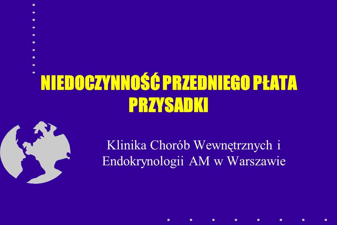 NIEDOCZYNNOŚĆ PRZEDNIEGO PŁATA PRZYSADKI Klinika Chorób Wewnętrznych i Endokrynologii AM w Warszawie