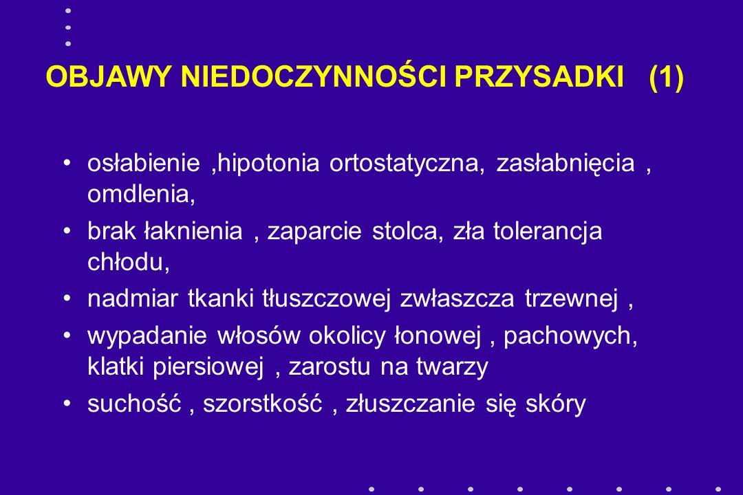 OBJAWY NIEDOCZYNNOŚCI PRZYSADKI (2) zmniejszenie libido, impotencja, amenorrhea, niepłodność upośledzenie sprawności intelektualnej, zwiększona potrzeba snu