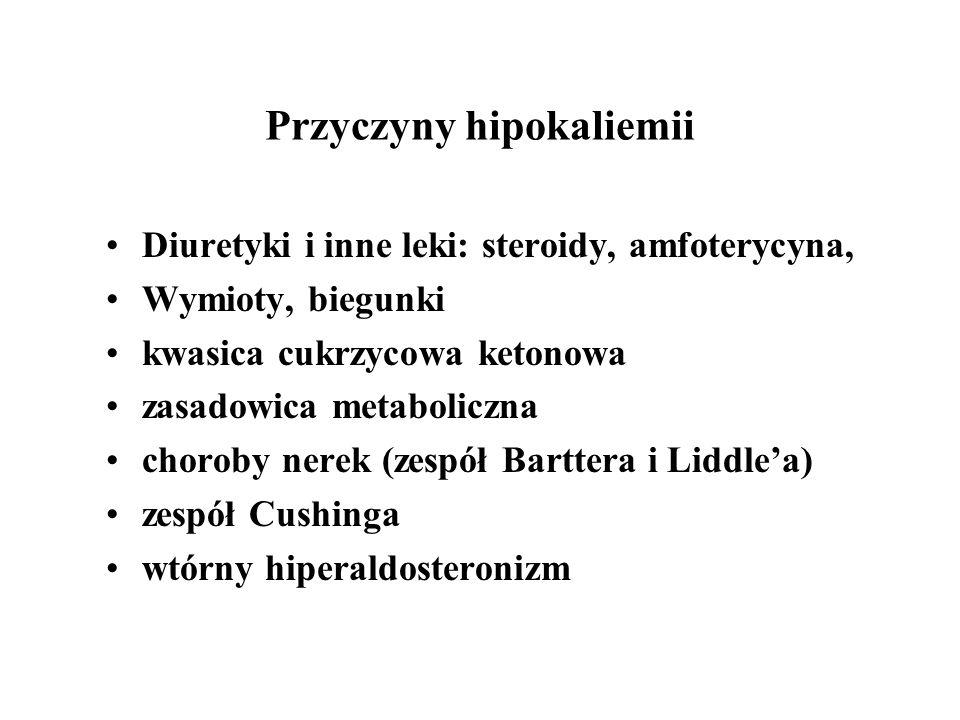 Przyczyny hipokaliemii Diuretyki i inne leki: steroidy, amfoterycyna, Wymioty, biegunki kwasica cukrzycowa ketonowa zasadowica metaboliczna choroby nerek (zespół Barttera i Liddle'a) zespół Cushinga wtórny hiperaldosteronizm